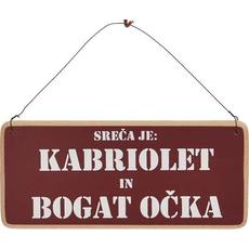Tablica - Sreča je kabriolet in bogat očka (19 x 8,5cm)